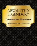 Absolutely Legendary Cardiovascular Technologist: 16 Month Planner 2018 - 2019