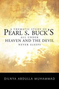 A THEMATIC STUDY OF PEARL S. BUCK'S ALL UNDER HEAVEN AND THE DEVIL NEVER SLEEPS