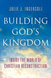 Building God's Kingdom: Inside the World of Christian Reconstruction