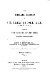The Private Letters of Sir James Brooke, Rajah of Sarawak: Narrating the Events of His Life from 1838 to the Present Time, Volume 1
