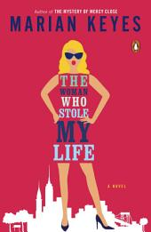 The Woman Who Stole My Life: A Novel