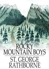 Rocky Mountain Boys: Or, Camping in the Big Game Country