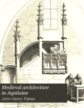 Medieval architecture in Aquitaine: in continuation and conclusion of previous papers ... Communicated to the Society of antiquities ...