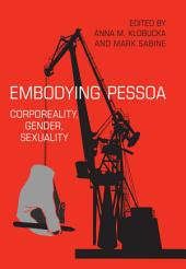 Embodying Pessoa: Corporeality, Gender, Sexuality