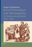 Kartoffelkrankheit und Nahrungskrise in Nordwestdeutschland 1845 1848
