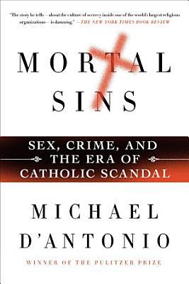 Mortal Sins  Sex  Crime  and the Era of Catholic Scandal