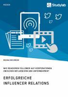 Erfolgreiche Influencer Relations  Wie reagieren Follower auf Kooperationen zwischen Influencern und Unternehmen  PDF