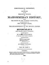 Chronological retrospect, or memoirs of the principal events of Mahommedan history from the death of the Arabian legislator to the accession of the emperor Akbar and the establishment of the Moghul empire in Hindustaun. From original Persian authorities: Volume 3