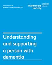 Alzheimer's Society factsheet 524: Understanding and supporting the person with dementia