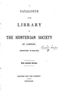 A Catalogue of the Library of the Hunterian Society of London  etc   Prepared by R  Fowler   PDF
