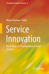 Service Innovation: Novel Ways of Creating Value in Actor Systems