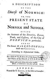 A description of the diocese of Norwich: or, The present state of Norfolk and Suffolk, by a gentleman of the Inner temple