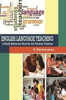 ENGLISH LANGUAGE TEACHING A Study Reference Book for the Teacher Trainees PDF