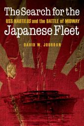 The Search for the Japanese Fleet: USS Nautilus and the Battle of Midway