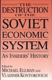 The Destruction of the Soviet Economic System: An Insiders' History