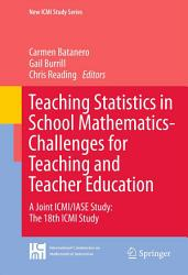 Teaching Statistics In School Mathematics Challenges For Teaching And Teacher Education Book PDF