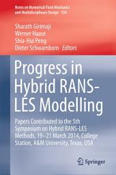 Progress in Hybrid RANS-LES Modelling: Papers Contributed to the 5th Symposium on Hybrid RANS-LES Methods, 19-21 March 2014, College Station, A&M University, Texas, USA