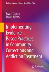Implementing Evidence Based Practices in Community Corrections and Addiction Treatment Book