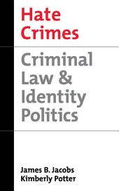 Hate Crimes : Criminal Law and Identity Politics: Criminal Law and Identity Politics