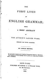 The First Lines of English Grammar: Being a Brief Abstract of the Author's Larger Work : Designed for Young Learners
