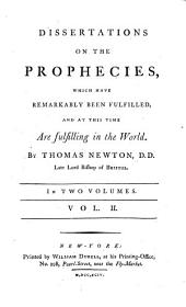 Dissertations on the Prophecies: Which Have Remarkably Been Fulfilled, and at this Time are Fulfilling in the World, Volume 2