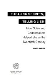 Stealing Secrets, Telling Lies: How Spies and Codebreakers Helped Shape the Twentieth Century