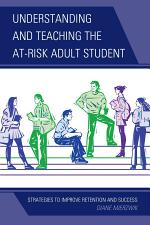 Understanding and Teaching the At-Risk Adult Student