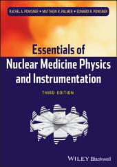 Essentials of Nuclear Medicine Physics and Instrumentation: Edition 3