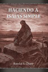 Haciendo a Isaías simple: Guía de estudio del Antiguo Testamento para el libro de Isaía