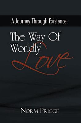 A Journey Through Existence  the Way of Worldly Love