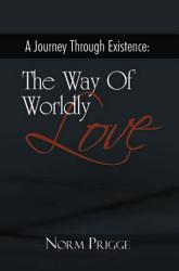 A Journey Through Existence The Way Of Worldly Love Book PDF