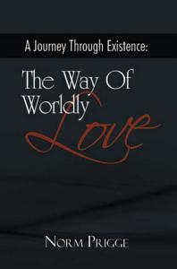 A Journey Through Existence  the Way of Worldly Love PDF