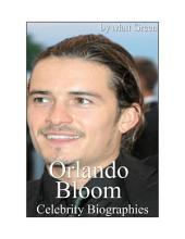 Celebrity Biographies   The Amazing Life Of Orlando Bloom   Famous Actors PDF