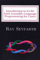 Introduction to 64 Bit Intel Assembly Language Programming for Linux