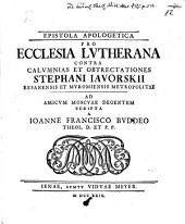Epistola apologetica pro ecclesia Lutherana contra calumnias et obtrectationes Steph. Javorskii, Resanens ... Metropolitae, ... ad amicum Moscvae degentem