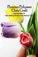 Flowers Polymer Clay Craft