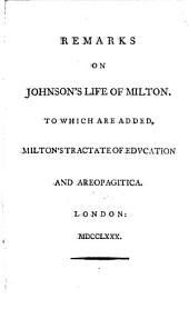 Remarks on Johnson's Life of Milton. To which are Added, Milton's Tractate of Education and Areopagitica