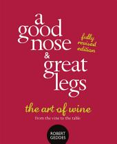 A Good Nose and Great Legs: The art of wine from the vine to the table