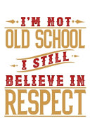 I M Not Oldschool I Still Believe In Respect Book PDF