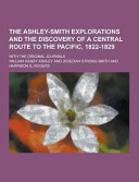 The Ashley Smith Explorations and the Discovery of a Central Route to the Pacific  1822 1829  with the Original Journals PDF
