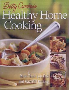 Betty Crocker s Healthy Home Cooking PDF