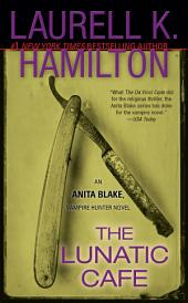 The Lunatic Cafe: An Anita Blake, Vampire Hunter Novel