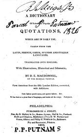 A Dictionary of Select and Popular Quotations, which are in Daily Use: Taken from the Latin, French, Greek, Spanish and Italian Languages : Translated Into English, with Illustrations Historical and Idiomatic