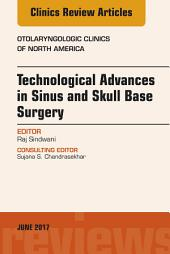Technological Advances in Sinus and Skull Base Surgery, An Issue of Otolaryngologic Clinics of North America, E-Book