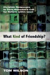 What Kind of Friendship?: Christian Responses to Tariq Ramadan's Call for Reform within Islam