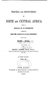 Travels and Discoveries in North and Central Africa: Being a Journal of an Expedition Undertaken Under the Auspices of H.B.M.'s Government, in the Years 1849-1855, Volume 2