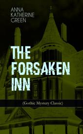 THE FORSAKEN INN (Gothic Mystery Classic): Historical Thriller: Intriguing Novel Featuring Dark Events Surrounding a Mysterious Murder