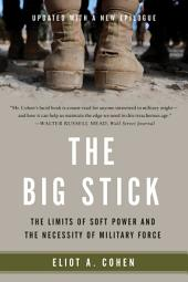 The Big Stick: The Limits of Soft Power and the Necessity of Military Force