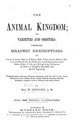 The Animal Kingdom: Its Varieties and Oddities, Comprising Graphic Descriptions of Nearly All Known Species of Beasts, Birds, Fishes, Insects, Reptiles, Mollusca and Animalculae the World Over ...