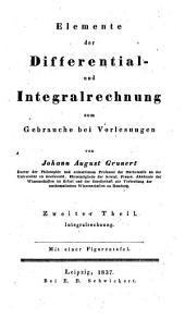 Elemente der Differential- und Integralrechung zum Gebrauche bei Vorlesungen: Band 2